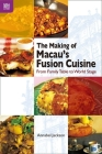 The Making of Macau's Fusion Cuisine: From Family Table to World Stage Cover Image