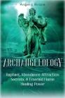 Archangelology: Raphael, Abundance Attraction Secrets, & Emerald Flame Healing Power Cover Image