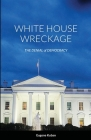 White House Wreckage: The Denial of Democracy Cover Image
