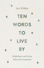 Ten Words to Live by: Delighting in and Doing What God Commands Cover Image