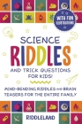Science Riddles and Trick Questions for Kids: Mind Bending Riddles & Brain Teasers for the Entire Family Ages 6-8 9-12 Cover Image