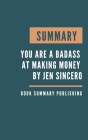 Summary: You Are a Badass at Making Money - Master the Mindset of Wealth by Jen Sincero Cover Image