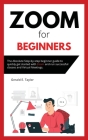 Zoom for beginners: The absolute step-by-step beginner guide to quickly get started with Zoom and run successful classes and virtual meeti Cover Image