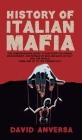 History of Italian Mafia: The definitive guide to discover the origin, development, and spread of Sicilian Mafia and affiliate in Italy and the (World History #1) Cover Image