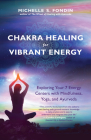 Chakra Healing for Vibrant Energy: Exploring Your 7 Energy Centers with Mindfulness, Yoga, and Ayurveda Cover Image
