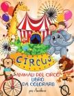 Animali del circo libro da colorare per i bambini: Divertente libro da colorare con gli animali del circo per bambiniI Imparare e divertente grandi im Cover Image