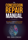 The Concussion Repair Manual: A Practical Guide to Recovering from Traumatic Brain Injuries Cover Image