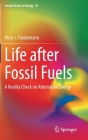 Life After Fossil Fuels: A Reality Check on Alternative Energy (Lecture Notes in Energy #81) Cover Image