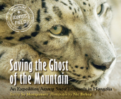 Saving the Ghost of the Mountain: An Expedition Among Snow Leopards in Mongolia (Scientists in the Field Series) Cover Image
