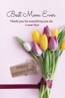 Best Mom Ever Mother's Day Journal: Happy Mother's Day Gift Book Cover Image