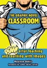The Graphic Novel Classroom: POWerful Teaching and Learning with Images Cover Image