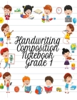 Handwriting Composition Notebook Grade 1: Alphabet Learning & Teaching Workbook - Writing, Tracing & Drawing For First Graders Cover Image