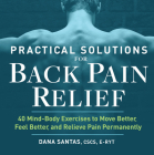 Practical Solutions for Back Pain Relief: 40 Mind-Body Exercises to Move Better, Feel Better, and Relieve Pain Permanently Cover Image