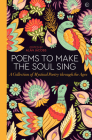 Poems to Make the Soul Sing: A Collection of Mystical Poetry through the Ages Cover Image