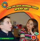 Speak Up! (Kids Can Make Manners Count) Cover Image