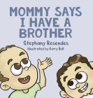 Mommy Says I Have a Brother Cover Image