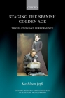 Staging the Spanish Golden Age: Translation and Performance (Oxford Modern Languages & Literature Monographs) Cover Image