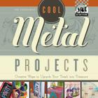 Cool Metal Projects: Creative Ways to Upcycle Your Trash Into Treasure (Checkerboard How-To Library: Cool Trash to Treasure (Library)) Cover Image