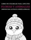 Libro de colorear para adultos - Diseños para aliviar el estrés Animales - Flores y animales Cover Image