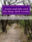 Annie and Jake and the deep, dark woods Cover Image