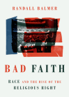 Bad Faith: Race and the Rise of the Religious Right Cover Image