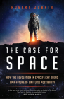 The Case for Space: How the Revolution in Spaceflight Opens Up a Future of Limitless Possibility Cover Image