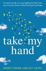 Take My Hand: Two best friends, two sons fighting for their lives, one true story about motherhood, grief and hope. Cover Image