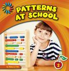 Patterns at School (21st Century Basic Skills Library: Patterns All Around) Cover Image