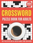 Crossword Puzzle Book For Adults: Large Print 2021 Brain Game Crossword Book For Puzzle Lovers Seniors To Make Your Day Enjoyable With 80 Puzzles And Cover Image