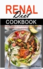 Renal Diet Cookbook: Your Healthy Scrumptious Foods & Recipes to Prevent, Manage Kidney Disease and Avoid Dialysis Cover Image