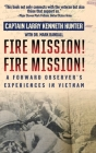 Fire Mission! Fire Mission!: A Forward Observer's Experiences in Vietnam Cover Image