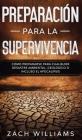 Preparación para la supervivencia: Cómo prepararse para cualquier desastre ambiental, geológico o incluso el apocalipsis Cover Image