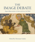 The Image Debate: Figural Representation in Islam and Across the World Cover Image