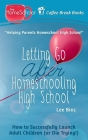 Letting Go after Homeschooling High School: How to Successfully Launch Adult Children (or Die Trying) Cover Image