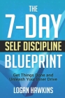 The 7-Day Self Discipline Blueprint: Get Things Done and Unleash Your Inner Drive Cover Image