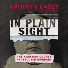 In Plain Sight: The Kaufman County Prosecutor Murders Cover Image