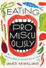 Eating Promiscuously: Adventures in the Future of Food Cover Image
