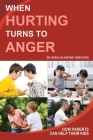 When Hurting Turns to Anger: How Parents Can Help Their Kids Cover Image