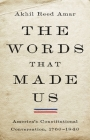 The Words That Made Us: America's Constitutional Conversation, 1760-1840 Cover Image