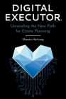 Digital Executor(R): Unraveling the New Path for Estate Planning Cover Image