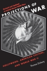 Projections of War: Hollywood, American Culture, and World War II (Film and Culture) Cover Image