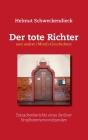 Der tote Richter und andere (Mord)-Geschichten: Tatsachenberichte eines Berliner Strafkammervorsitzenden Cover Image