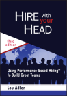 Hire with Your Head: Using Performance-Based Hiring to Build Great Teams Cover Image