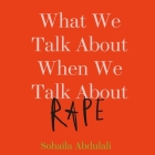 What We Talk about When We Talk about Rape Lib/E Cover Image