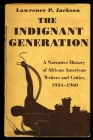 The Indignant Generation: A Narrative History of African American Writers and Critics, 1934-1960 Cover Image