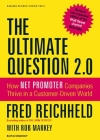 The Ultimate Question 2.0: How Net Promoter Companies Thrive in a Customer-Driven World Cover Image