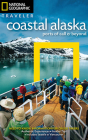 National Geographic Traveler: Coastal Alaska: Ports of Call and Beyond Cover Image