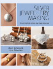 Silver Jewellery Making: A Complete Step-By-Step Course Cover Image