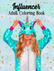 Influencer Adult Coloring Book: A Funny Coloring Book about Social Media Creators on Instagram and TikTok, Perfect for Gifts or fans of Fashion, fun a Cover Image