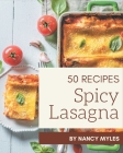 50 Spicy Lasagna Recipes: A Spicy Lasagna Cookbook to Fall In Love With Cover Image